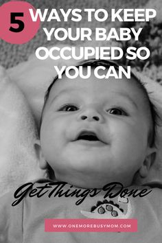 5 Ways to Keep Your Baby Occupied so You Can Get Things Done