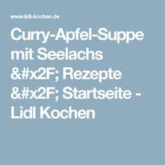 Curry-Apfel-Suppe mit Seelachs / Rezepte / Startseite - Lidl Kochen