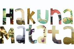 """""""Hakuna Matata...Vive y se feliz..."""". (Visto en 'Where OR what')"""