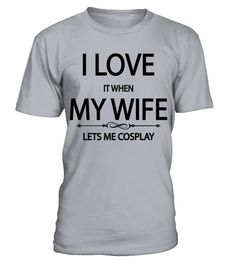 # I love it when my wife lets me cosplay T Shirt .  HOW TO ORDER:1. Select the style and color you want: 2. Click Reserve it now3. Select size and quantity4. Enter shipping and billing information5. Done! Simple as that!TIPS: Buy 2 or more to save shipping cost!This is printable if you purchase only one piece. so dont worry, you will get yours.Guaranteed safe and secure checkout via:Paypal | VISA | MASTERCARD