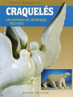 Craquelés. Les animaux en céramique, 1920-1940. Un premier livre sur les craquelés à un prix très abordable.