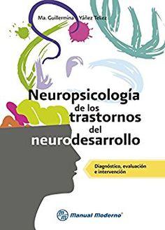 Neuropsicología de los trastornos del neurodesarrollo. Diagnóstico, evaluación e intervención (Spanish Edition) by [Téllez, Ma. Guillermina Yañez]