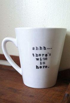 Shhhh ... There's WINE in Here Coffee Mug LOL  ~❥ L.O.V.E. it!