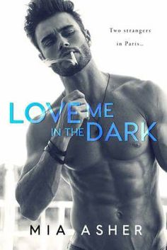 Love Me in the Dark by Mia Asher Genre: Contemporary Romance Cover Design: Hang Le Release Date: April 2017 Synopsis: Two strangers in Paris … One passionate, earth-shattering kiss. He wa… Good Romance Books, Romance Novels, Good Books, Books To Read, My Books, Best Seller Libros, Book Of Life, Love Book, Bestselling Author