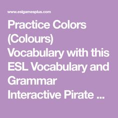Practice  Colors (Colours) Vocabulary with this ESL Vocabulary and Grammar Interactive Pirate Waters Board Game for Beginners (yellow, red, purple, pink, white, black etc.) .  ESL Learners and Teachers can use it to review English vocabulary and grammar or simply practice these words