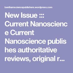 New Issue ::: CurrentNanoscience Current Nanosciencepublishes authoritative reviews, original research and highlights, written by experts in the field on all the most recent advances in nanoscience and nanotechnology. All aspects of the field are represented including nano-structures, nano-bubbles, nano-droplets, nanofluids, synthesis, properties, assembly and devices. Applications of nanoscience in biotechnology, medicine, pharmaceuticals, physics, material science and electronics are…