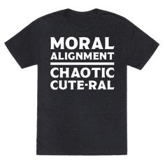 """Moral Alignment Chaotic Cute-ral - Show off your moral alignment with this funny, """"Moral Alignment Chaotic Cute-ral"""" dungeons and dragons parody! Perfect for being cute, needing out, gaming, fantasy, and D&D humor!"""