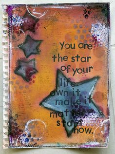You are the star of your life. Own it. Make it matter. Start now. Art journal page ~ http://www.karenika.com/