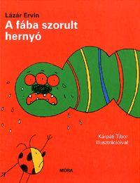 A fába szorult hernyó   Lázár Ervin Books, Fictional Characters, Libros, Book, Fantasy Characters, Book Illustrations, Libri