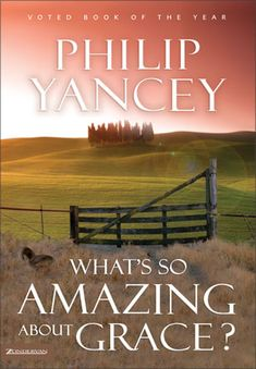 "Have you ever read ""What's So Amazing About Grace?"" One of my favorite books ever. ""This is beyond a doubt the very best book I have read from a Christian author in my life,"" says Dr. Robert A. Seiple, former President of World Vision"
