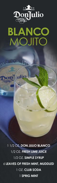 For a new spin on an old classic, simply replace rum with Don Julio Blanco Tequila  in this mojito. Muddle fresh mint in a cocktail shaker, putting all ingredients except for club soda and mint sprig into the shaker. Add ice and shake vigorously. Add club soda, shake once, and pour into a rocks glass. Garnish with a mint sprig and enjoy with friends and family.