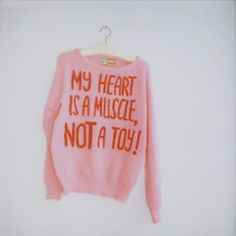 My heart is a muscle not a toy jumper spotted on tumblr if any one could find it would be greatful.