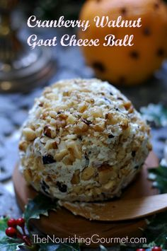 Cranberry Walnut Goat Cheese Ball (perfect for Christmas and the New Year!)