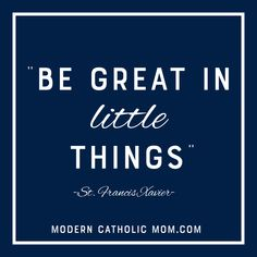 Being Great in the Little Things Francis Xavier, Little Things Quotes, Humility, Great Love, Mom Blogs, Over The Years, Catholic, Faith, Modern