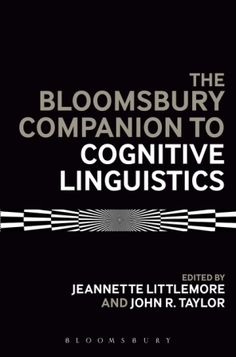 The Bloomsbury Companion to Cognitive Linguistics / edited by Jeanette Littlemore and John R. Taylor - London : Bloomsbury, 2014
