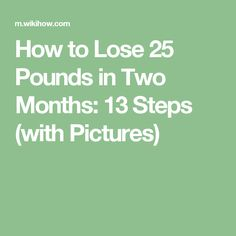 How to Lose 25 Pounds in Two Months: 13 Steps (with Pictures)