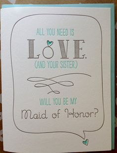 Sister - Maid of Honor or Matron of Honor. Will you be my maid of Honor Card for Sister - All you need is Love. And your Sister.