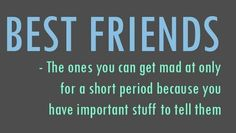 i dont think iv ever been mad at my bff, but if i was i know this would be so true in our case. Cute Quotes, Girl Quotes, Great Quotes, Quotes To Live By, Funny Quotes, Inspirational Quotes, Bff Quotes, Short Best Friend Quotes, Wise Sayings