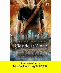 Cidade de Vidro (Col. Instrumentos Mortais - Vol. (Em Portugues do Brasil) (9788501087164) Cassandra Clare , ISBN-10: 8501087165  , ISBN-13: 978-8501087164 ,  , tutorials , pdf , ebook , torrent , downloads , rapidshare , filesonic , hotfile , megaupload , fileserve