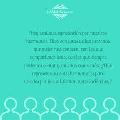 ¿Qué representa(n) su(s) herman@(s) para ustedes por lo cual sientan apreciación hoy? #apreciación #agradecimiento #Abraham-Hicks