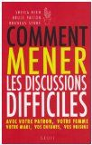Comment mener les discussions difficiles / D. Stone, B. Patton, S. Heen - [12.122-STO]