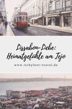 Lissabon-Liebe: Heimatgefühle am Tejo   Itchy Feet
