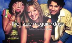 The Lizzie McGuire days, man, those were the days