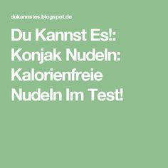 Du Kannst Es!: Konjak Nudeln: Kalorienfreie Nudeln Im Test!