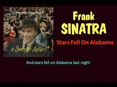 Stars Fell on Alabama What a combination of voice, song and arrangement. These are the recordings that reinvented popular music. One of the greatest teamings in music history, Sinatra and Nelson Riddle. Notice the genius of how Nelson Riddle's arrangement was tailored to the nuances of Frank's vocalizing. Especially enjoyable is the dominant trumpet section …