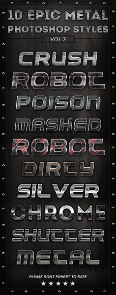 10 Epic Metal Photoshop Styles Vol-2 10 Metal styles to add cinematic stone look to your text. INSTRUCTIONS:To install the styles