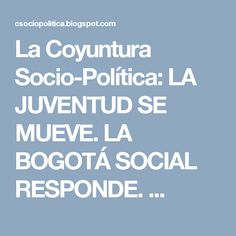La Coyuntura Socio-Política:  LA JUVENTUD SE MUEVE. LA BOGOTÁ SOCIAL RESPONDE. ... Antonio Gramsci, Socialism, Youth
