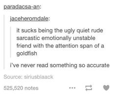 it sucks being the ugly quiet rude sarcastic emotionally unstable friend with the attention span of a goldfish. Funny Tumblr Posts, My Tumblr, Funny Quotes, Funny Memes, Hilarious, Memes Humor, Def Not, My Demons, I Can Relate
