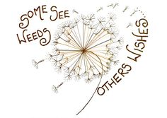 Some See Weeds Others Wishes. by Zipadeedoodle on Etsy, £2.50 #Quotes #Inspiration