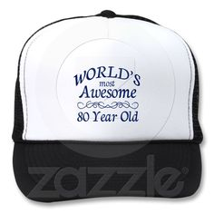 486fa56f946 World s Most Awesome 80 Year Old Trucker Hat from Zazzle.com Trucker Hats