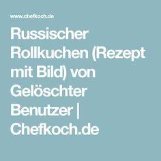 Russischer Rollkuchen (Rezept mit Bild) von Gelöschter Benutzer | Chefkoch.de