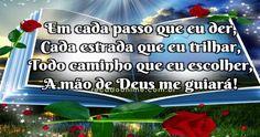 Em cada passo que eu der, Cada estrada que eu trilhar, Todo caminho que eu escolher, A mão de Deus me guiará!