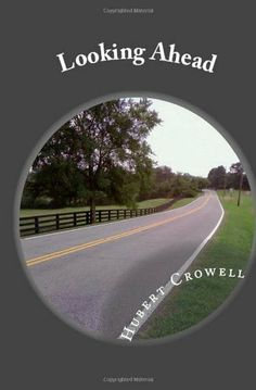 Buy Looking Ahead by Hubert Crowell and Read this Book on Kobo's Free Apps. Discover Kobo's Vast Collection of Ebooks and Audiobooks Today - Over 4 Million Titles! Life Is A Journey, Songs To Sing, Book Publishing, Audiobooks, Ebooks, This Book, Country Roads, Free Apps, Collection