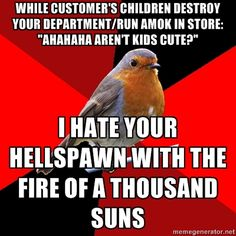 HUGE pet peeve. People think its ok to drop their kids off in the toy section while they shop to destroy EVERYTHING. Its not a damn day care people.