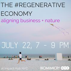 The #Regenerative Economy: Aligning Business & Nature - a BioBeers network event with authors Amy Larkin and Katherine Collins. July 22, 2014 at Impact Hub NYC, from 7-9 pm.