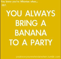 Ask guests to bring a banana to the party and then have a contest to dress them as Dr. Who characters!