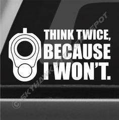 Details about Think Twice, I Won't Funny Bumper Sticker Vinyl Decal Gun Barrel Car Sticker - - Funny Bumper Stickers, Truck Stickers, Funny Decals, Truck Decals, Vinyl Decals, Vehicle Decals, Car Window Decals, Plymouth, Car Humor