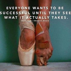I have these FEET! Ballet is hard work! Great Quotes, Quotes To Live By, Life Quotes, Success Quotes, Success Images, Quotations, Qoutes, Quotable Quotes, Motivational Quotes
