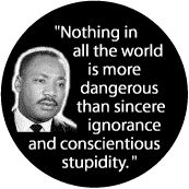 PEOPLE WHO ARE IGNORANT IMAGES AND QUOTES | From: http://www.toppun.com/Martin-Luther-King/Mugs/Nothing-in-all-the ...