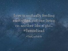 Quotes about Love is mutually feeding each other, not one living on another like a gho... #BessieHead with images background, share as cover photos, profile pictures on WhatsApp, Facebook and Instagram or HD wallpaper - Best quotes