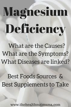 Magnesium Deficiency- Causes, Symptoms, Diseases, & What Foods & Supplements are best. - www.thehealthnutmama.com #healthandnutrition