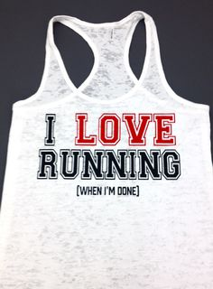 LOVE RUNNING Tank - love it. Liking this website, lots of running/fitness inspired clothes