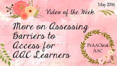 PrAACtical AAC: More on Assessing Barriers to Access for AAC Learners. Pinned by SOS Inc. Resources. Follow all our boards at pinterest.com/sostherapy/ for therapy resources.