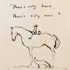 """Charlie Mackesy - I had an incredibly moving time drawing with Morris the holocaust survivor. He said """"We didn't let the holocaust define us, and all we have is here and now."""" We decided to keep his drawings private. Great Quotes, Inspirational Quotes, Motivational, Charlie Mackesy, Horse Shirt, Horse Quotes, Horse Drawings, Arte Popular, Horses"""