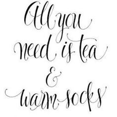 All you need is tea & warm socks!