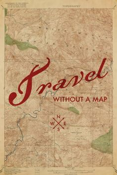 Travel ~ without a map.